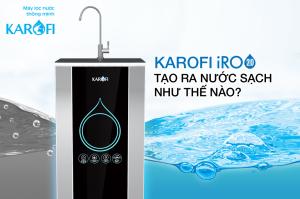 Karofi iro 2.0 tạo ra nước sạch như thế nào