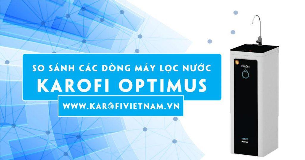 So sánh sự giống và khác nhau máy lọc nước Karofi Optimus