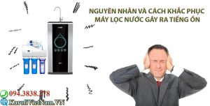 Nguyen Nhan Va Cach Khac Phuc May Loc Nuoc Phat Ra Tieng On Min (1)