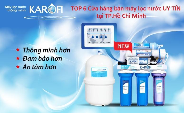 TOP 6 cửa hàng máy lọc nước Karofi tại Thành Phố Hồ Chí Minh UY TÍN - GIÁ HỢP LÝ