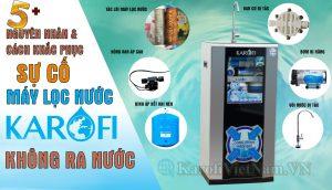 5 Nguyen Nhan Va Cach Khac Phuc May Loc Nuoc Khong Ra Nuoc Min